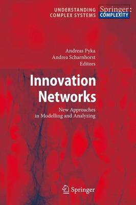 Innovation Networks: New Approaches in Modelling and Analyzing - Understanding Complex Systems (Paperback)