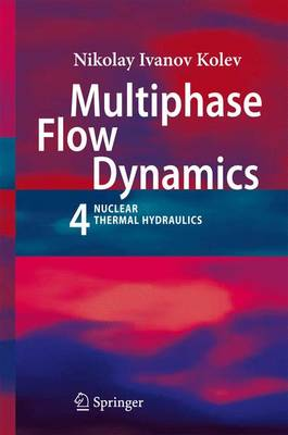 Multiphase Flow Dynamics 4: Nuclear Thermal Hydraulics (Paperback)