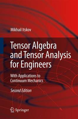 Tensor Algebra and Tensor Analysis for Engineers: With Applications to Continuum Mechanics (Paperback)