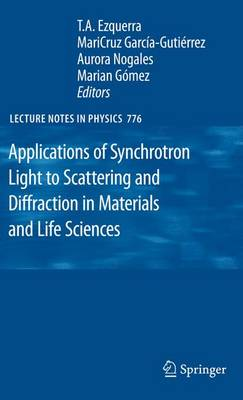 Applications of Synchrotron Light to Scattering and Diffraction in Materials and Life Sciences - Lecture Notes in Physics 776 (Paperback)