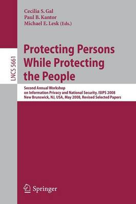 Protecting Persons While Protecting the People: Second Annual Workshop on Information Privacy and National Security, ISIPS 2008, New Brunswick, NJ, USA, May 12, 2008. Revised Selected Papers - Security and Cryptology 5661 (Paperback)