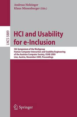 HCI and Usability for e-Inclusion: 5th Symposium of the Workgroup Human-Computer Interaction and Usability Engineering of the Austrian Computer Society, USAB 2009, Linz, Austria, November 9-10, 2009, Proceedings - Lecture Notes in Computer Science 5889 (Paperback)