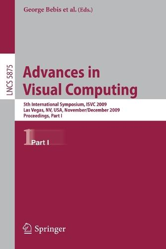Advances in Visual Computing: 5th International Symposium, ISVC 2009, Las Vegas, NV, USA, November 30 - December 2, 2009, Proceedings, Part I - Lecture Notes in Computer Science 5875 (Paperback)