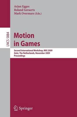 Motion in Games: Second International Workshop, MIG 2009, Zeist, The Netherlands, November 21-24, 2009 - Image Processing, Computer Vision, Pattern Recognition, and Graphics 5884 (Paperback)