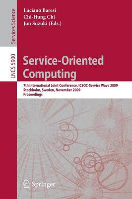Service-Oriented Computing: 7th International Joint Conference, ICSOC-ServiceWave 2009, Stockholm, Sweden, November 24-27, 2009, Proceedings - Programming and Software Engineering 5900 (Paperback)