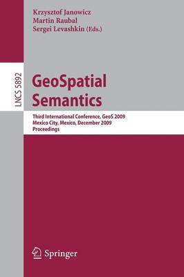 GeoSpatial Semantics: Third International Conference, GeoS 2009, Mexico City, Mexico, December 3-4, 2009, Proceedings - Information Systems and Applications, incl. Internet/Web, and HCI 5892 (Paperback)