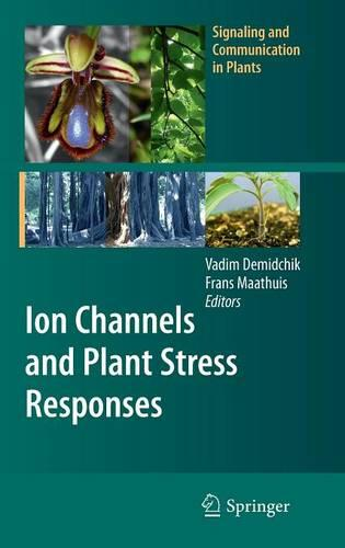 Ion Channels and Plant Stress Responses - Signaling and Communication in Plants (Hardback)