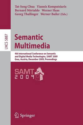 Semantic Multimedia: 4th International Conference on Semantic and Digital Media Technologies, SAMT 2009 Graz, Austria, December 2-4, 2009 Proceedings - Information Systems and Applications, incl. Internet/Web, and HCI 5887 (Paperback)