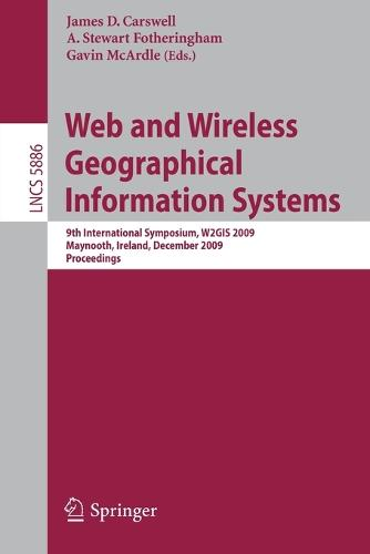 Web and Wireless Geographical Information Systems: 9th International Symposium, W2GIS 2009, Maynooth, Ireland, December 7-8, 2009. Proceedings - Lecture Notes in Computer Science 5886 (Paperback)