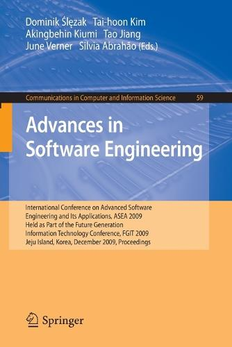 Advances in Software Engineering: International Conference on Advanced Software Engineering and Its Applications, ASEA 2009 Held as Part of the Future Generation Information Technology Conference, FGIT 2009, Jeju Island, Korea, December 10-12, 2009. Proceedings - Communications in Computer and Information Science 59 (Paperback)