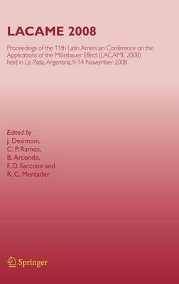 LACAME 2008: Proceedings of the 11th Latin American Conference on the Applications of the Moessbauer Effect, (LACAME 2008) held in La Plata, 9-14 November 2008 (Hardback)