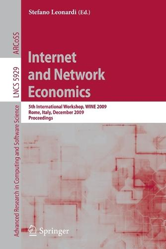 Internet and Network Economics: 5th International Workshop, WINE 2009, Rome, Italy, December 14-18, 2009, Proceedings - Lecture Notes in Computer Science 5929 (Paperback)
