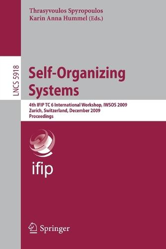 Self-Organizing Systems: 4th IFIP TC 6 International Workshop, IWSOS 2009, Zurich, Switzerland, December 9-11, 2009, Proceedings - Computer Communication Networks and Telecommunications 5918 (Paperback)