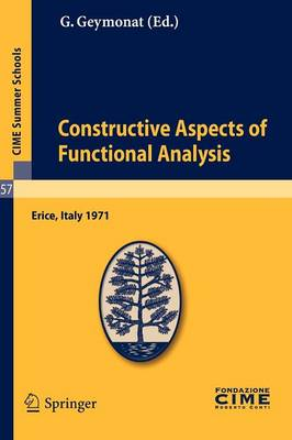 Constructive Aspects of Functional Analysis: Lectures given at a Summer School of the Centro Internazionale Matematico Estivo (C.I.M.E.) held in Erice (Trapani), Italy, June 27-July 7, 1971 - C.I.M.E. Summer Schools 57 (Paperback)