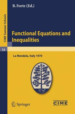 Functional Equations and Inequalities: Lectures Given at a Summer School of the Centro Internazionale Matematico Estivo (C.I.M.E.) Held in La Mendola (Trento), Italy, August 20-28, 1970 - CIME Summer Schools v. 54 (Paperback)