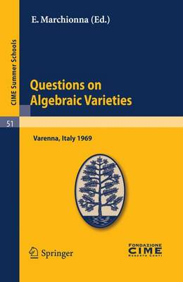 Questions on Algebraic Varieties: Lectures Given at a Summer School of the Centro Internazionale Matematico Estivo (C.I.M.E.) Held in Varenna (Como), Italy, September 7-17, 1969 - CIME Summer Schools v. 51 (Paperback)
