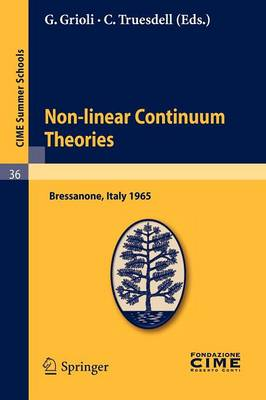 Non-linear Continuum Theories: Lectures Given at a Summer School of the Centro Internazionale Matematico Estivo (C.I.M.E.) Held in Bressanone (Bolzano), Italy, May 31-June 9, 1965 - CIME Summer Schools v. 36 (Paperback)