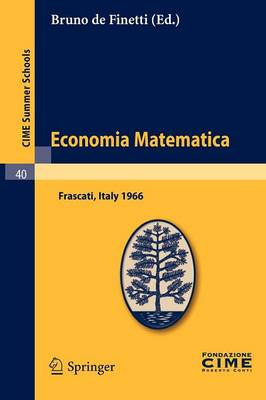 Economia Matematica: Lectures Given at a Summer School of the Centro Internazionale Matematico Estivo (CI.M.E.) Held in Frascati (Roma), Italy, August 22-30,1966 - CIME Summer Schools v. 40 (Paperback)