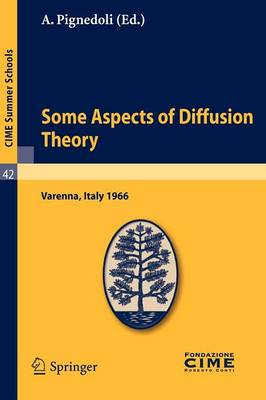 Some Aspects of Diffusion Theory: Lectures Given at a Summer School of the Centro Internazionale Matematico Estivo (C.I.M.E.) Held in Varenna (Como), Italy, September 9-27,1966 - CIME Summer Schools v. 42 (Paperback)
