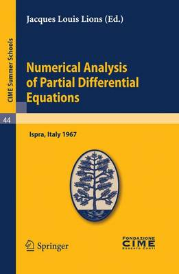 Numerical Analysis of Partial Differential Equations: Lectures Given at a Summer School of the Centro Internazionale Matematico Estivo (C.I.M.E.) Held in Ispra (Varese), Italy, July 3-11, 1967 - CIME Summer Schools v. 44 (Paperback)