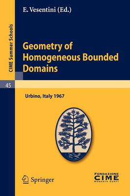 Geometry of Homogeneous Bounded Domains: Lectures Given at a Summer School of the Centro Internazionale Matematico Estivo (C.I.M.E.) Held in Urbino (Pesaro), Italy, July 3-13, 1967 - CIME Summer Schools v. 45 (Paperback)