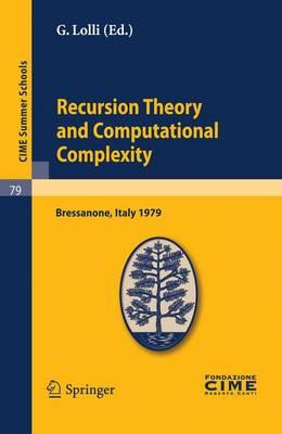 Recursion Theory and Computational Complexity: Lectures given at a Summer School of the Centro Internazionale Matematico Estivo (C.I.M.E.) held in Bressanone (Bolzano), Italy, June 14-23, 1979 - C.I.M.E. Summer Schools 79 (Paperback)