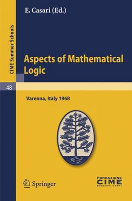 Aspects of Mathematical Logic: Lectures given at a Summer School of the Centro Internazionale Matematico Estivo (C.I.M.E.) held in Varenna (Como), Italy, September 9-17, 1968 - C.I.M.E. Summer Schools 48 (Paperback)