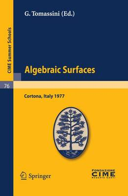 Algebraic Surfaces: Lectures given at a Summer School of the Centro Internazionale Matematico Estivo (C.I.M.E.) held in Cortona (Arezzo), Italy, June 22-30, 1977 - C.I.M.E. Summer Schools 76 (Paperback)