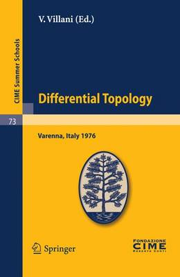 Differential Topology: Lectures Given at a Summer School of the Centro Internazionale Matematico Estivo (C.I.M.E.) Held in Varenna (Como), Italy, August 25 - September 4, 1976 - CIME Summer Schools v. 73 (Paperback)