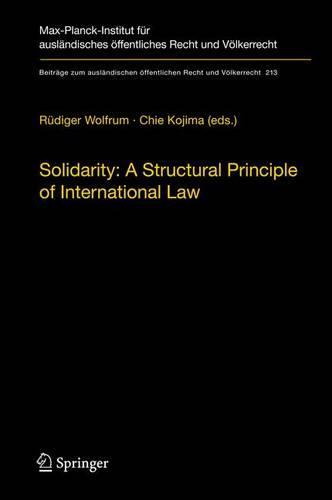 Solidarity: A Structural Principle of International Law - Beitrage zum auslandischen oeffentlichen Recht und Voelkerrecht 213 (Hardback)