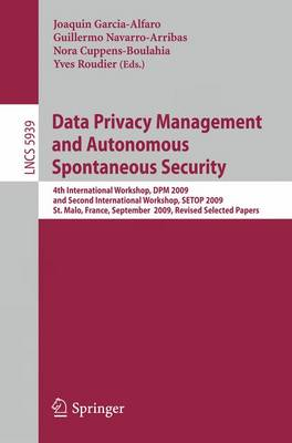 Data Privacy Management and Autonomous Spontaneous Security: 4th International Workshop, DPM 2009 and Second International Workshop, SETOP 2009, St. Malo, France, September 24-25, 2009, Revised Selected Papers - Security and Cryptology 5939 (Paperback)