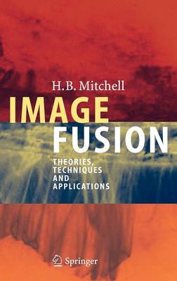 Image Fusion: Theories, Techniques and Applications (Hardback)