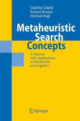 Metaheuristic Search Concepts: A Tutorial with Applications to Production and Logistics (Hardback)