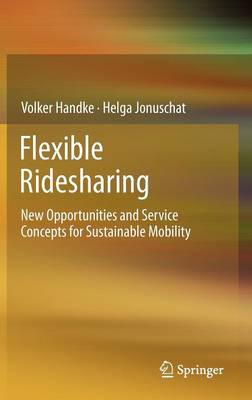 Flexible Ridesharing: New Opportunities and Service Concepts for Sustainable Mobility (Hardback)