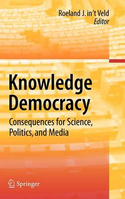 Knowledge Democracy: Consequences for Science, Politics, and Media (Hardback)