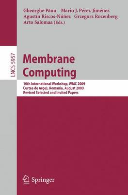 Membrane Computing: 10th International Workshop, WMC 2009, Curtea de Arges, Romania, August 24-27, 2009. Revised Selected and Invited Papers - Theoretical Computer Science and General Issues 5957 (Paperback)