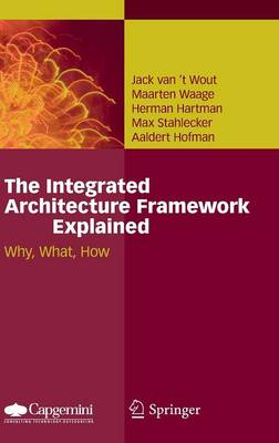 The Integrated Architecture Framework Explained: Why, What, How (Hardback)