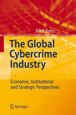The Global Cybercrime Industry: Economic, Institutional and Strategic Perspectives (Hardback)