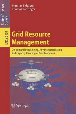 Grid Resource Management: On-demand Provisioning, Advance Reservation, and Capacity Planning of Grid Resources - Lecture Notes in Computer Science 5951 (Paperback)
