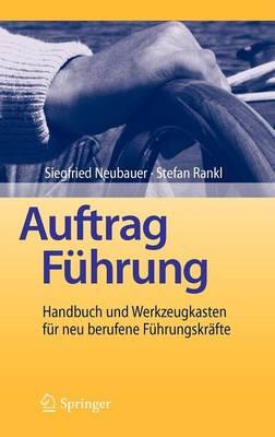 Auftrag F hrung: Handbuch Und Werkzeugkasten F r Neu Berufene F hrungskr fte (Hardback)