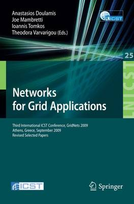 Networks for Grid Applications: Third International ICST Conference, GridNets 2009, Athens, Greece, September 8-9, 2009, Revised Selected Papers - Lecture Notes of the Institute for Computer Sciences, Social Informatics and Telecommunications Engineering 25 (Paperback)