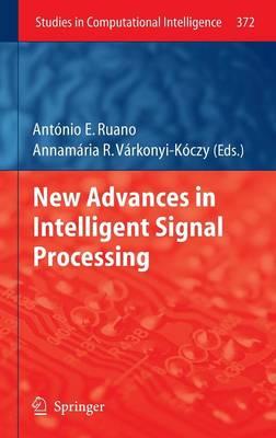 New Advances in Intelligent Signal Processing - Studies in Computational Intelligence 372 (Hardback)