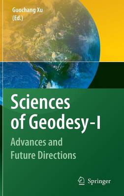 Sciences of Geodesy - I: Advances and Future Directions (Hardback)