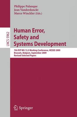 Human Error, Safety and Systems Development: 7th IFIP WG 13.5 Working Conference, HESSD 2009, Brussels, Belgium, September 23-25, 2009, Revised Selected Papers - Lecture Notes in Computer Science 5962 (Paperback)