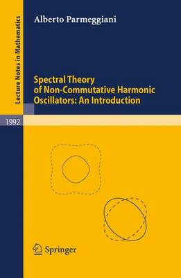 Spectral Theory of Non-Commutative Harmonic Oscillators: An Introduction - Lecture Notes in Mathematics 1992 (Paperback)