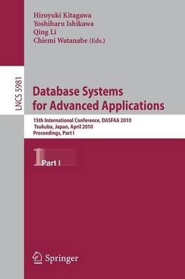 Database Systems for Advanced Applications: 15th International Conference, DASFAA 2010, Tsukuba, Japan, April 1-4, 2010, Proceedings, Part I - Lecture Notes in Computer Science 5981 (Paperback)