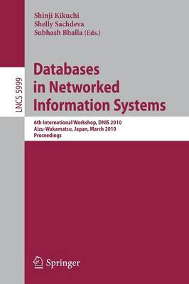 Databases in Networked Information Systems: 6th International Workshop, DNIS 2010, Aizu-Wakamatsu, Japan, March 29-31, 2010, Proceedings - Information Systems and Applications, incl. Internet/Web, and HCI 5999 (Paperback)