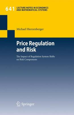 Price Regulation and Risk: The Impact of Regulation System Shifts on Risk Components - Lecture Notes in Economics and Mathematical Systems 641 (Paperback)