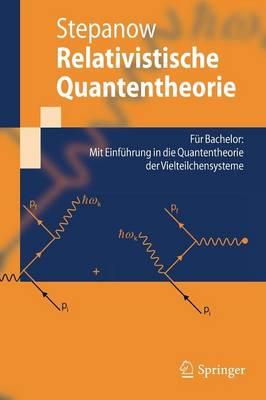 Relativistische Quantentheorie: F r Bachelor: Mit Einf hrung in Die Quantentheorie Der Vielteilchensysteme - Springer-Lehrbuch (Paperback)