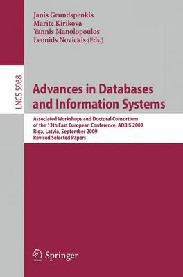 Advances in Databases and Information Systems: Associated Workshops and Doctoral Consortium of the 13th East European Conference, ADBIS 2009, Riga, Lativia, September 7-10, 2009. Revised Selected Papers - Lecture Notes in Computer Science 5968 (Paperback)